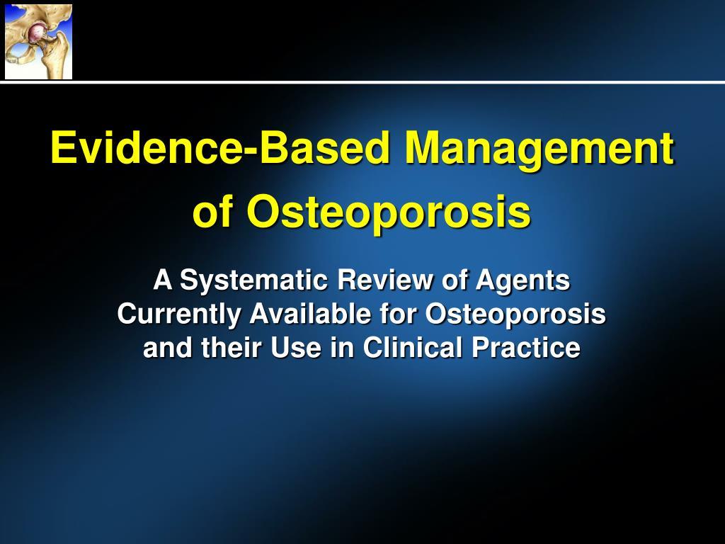 evidence based management of osteoporosis l.