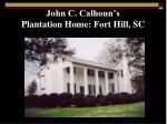 john c calhoun s plantation home fort hill sc