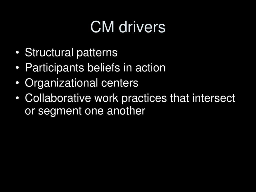 CM drivers