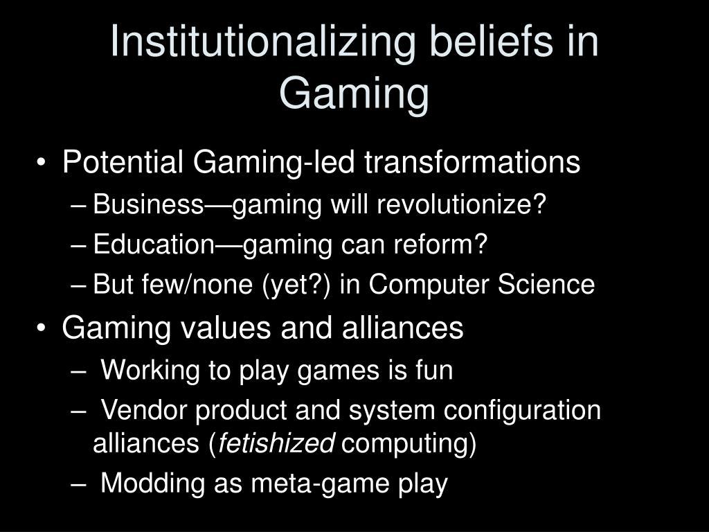 Institutionalizing beliefs in Gaming