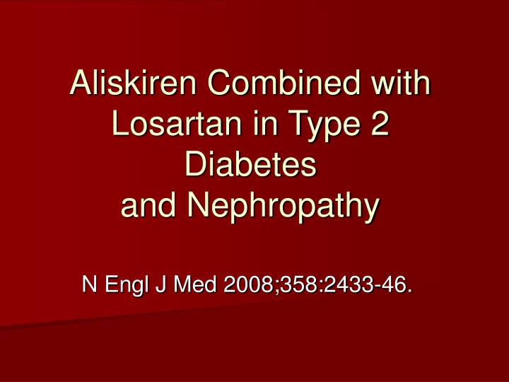aliskiren combined with losartan in type 2 diabetes and nephropathy n.
