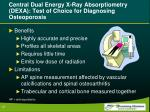 central dual energy x ray absorptiometry dexa test of choice for diagnosing osteoporosis