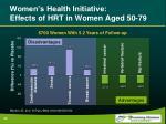women s health initiative effects of hrt in women aged 50 79