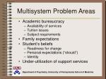multisystem problem areas