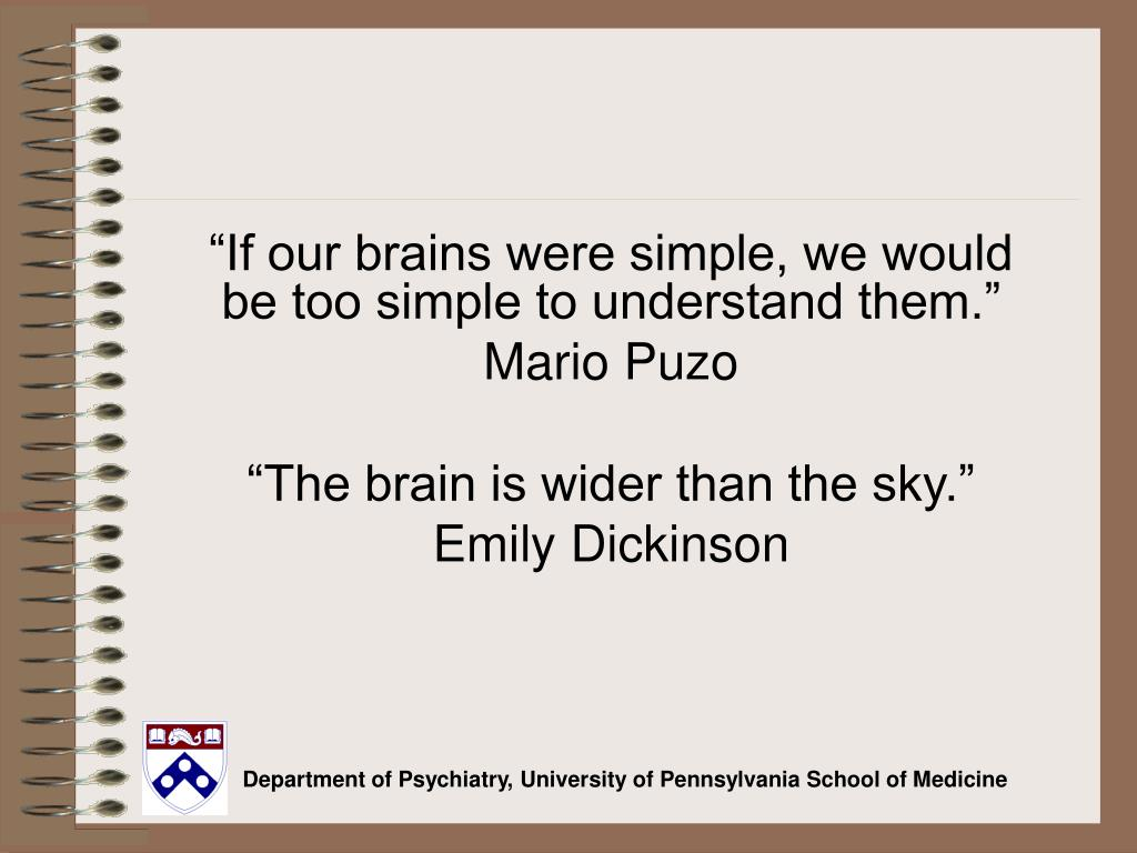 """If our brains were simple, we would be too simple to understand them."""