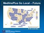 medlineplus go local future