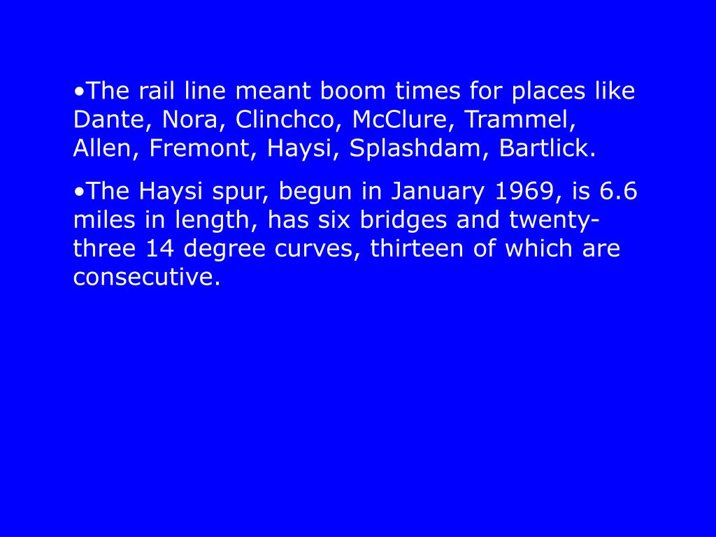 The rail line meant boom times for places like Dante, Nora, Clinchco, McClure, Trammel, Allen, Fremont, Haysi, Splashdam, Bartlick.