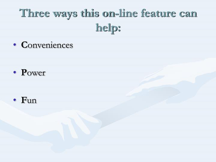 Three ways this on line feature can help