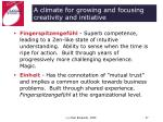 a climate for growing and focusing creativity and initiative