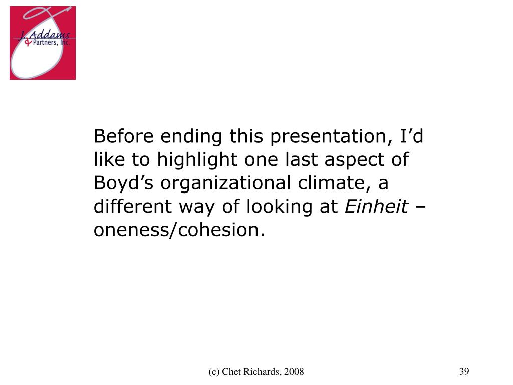 Before ending this presentation, I'd like to highlight one last aspect of Boyd's organizational climate, a different way of looking at