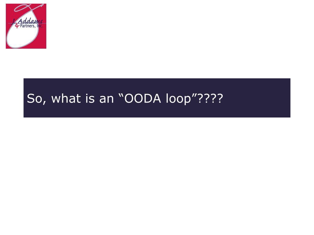 """So, what is an """"OODA loop""""????"""