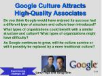 google culture attracts high quality associates