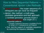 how to mine sequential patterns conventional apriori like methods