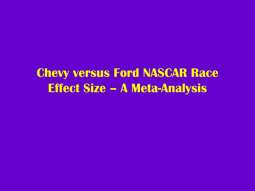 chevy versus ford nascar race effect size a meta analysis l.