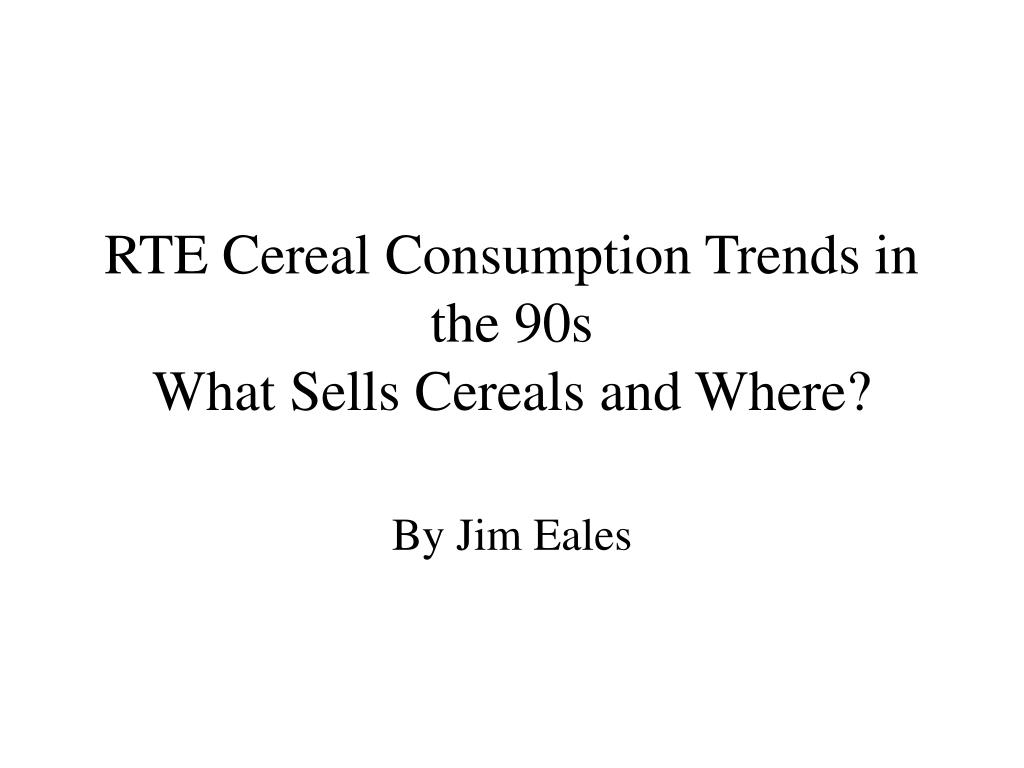 rte cereal consumption trends in the 90s what sells cereals and where l.