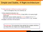 simple and stable if right architecture