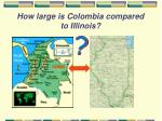 how large is colombia compared to illinois
