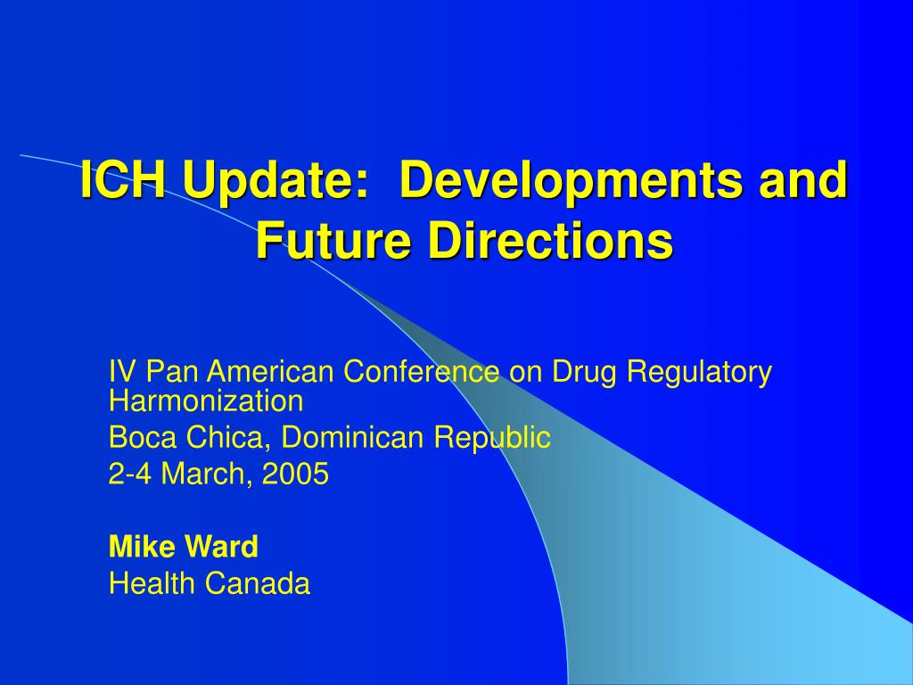ICH Update:  Developments and Future Directions