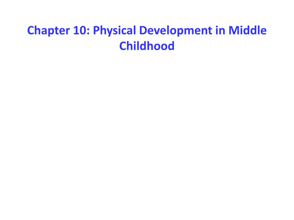 chapter 10 physical development in middle childhood l.