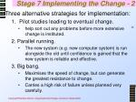 stage 7 implementing the change 2