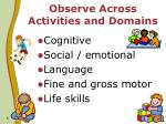 observe across activities and domains