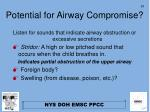 potential for airway compromise
