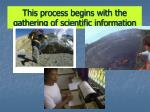this process begins with the gathering of scientific information