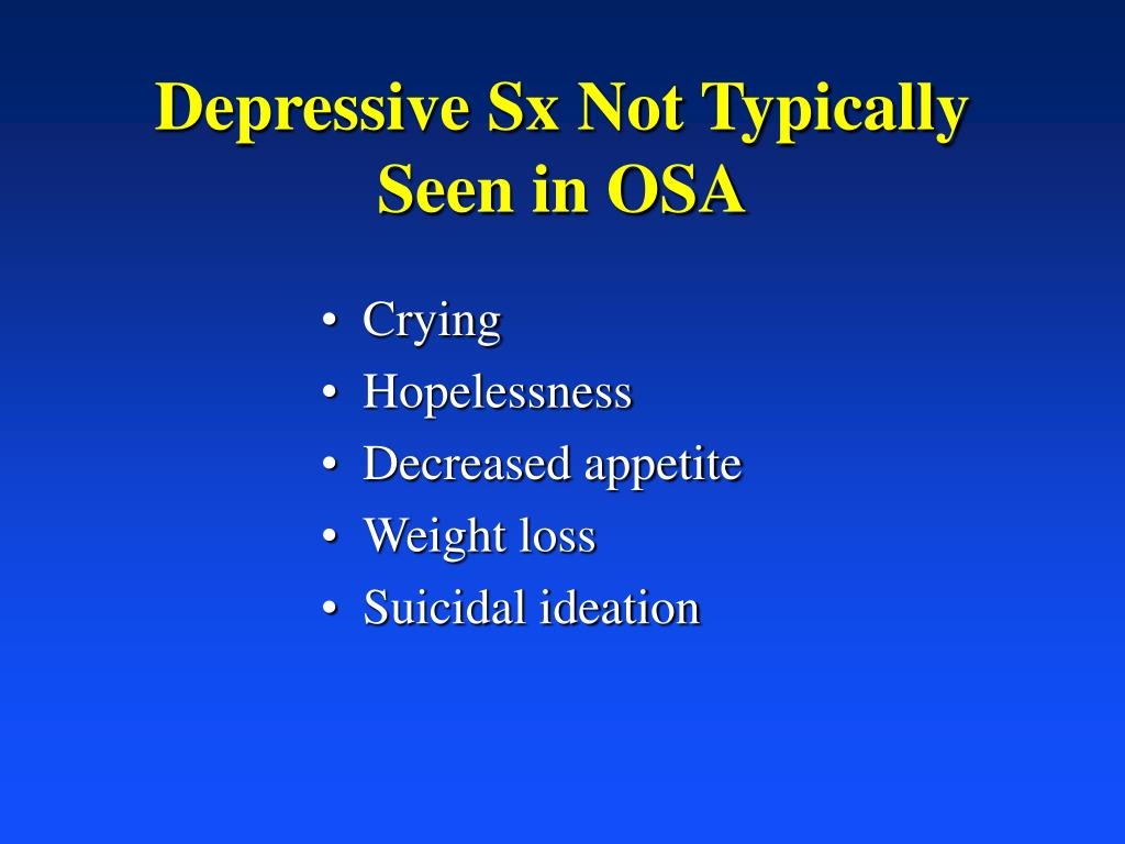 Depressive Sx Not Typically Seen in OSA