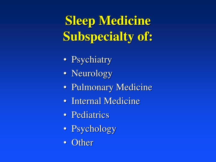 Sleep medicine subspecialty of