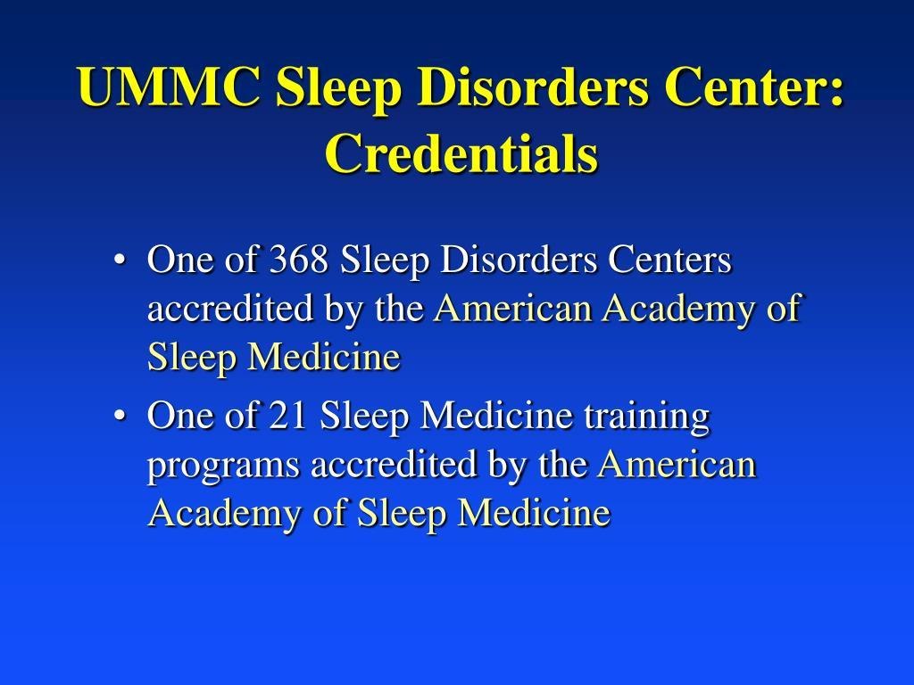 UMMC Sleep Disorders Center: Credentials