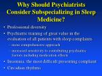 why should psychiatrists consider subspecializing in sleep medicine