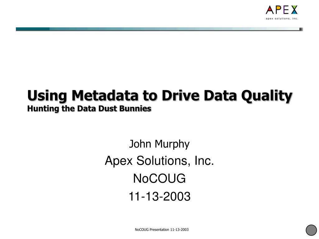 using metadata to drive data quality hunting the data dust bunnies l.
