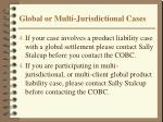 global or multi jurisdictional cases