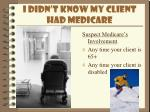 i didn t know my client had medicare