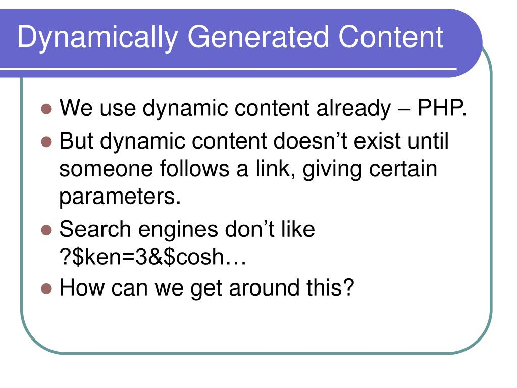 Dynamically Generated Content