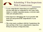 scheduling 5 year inspections with commissioner
