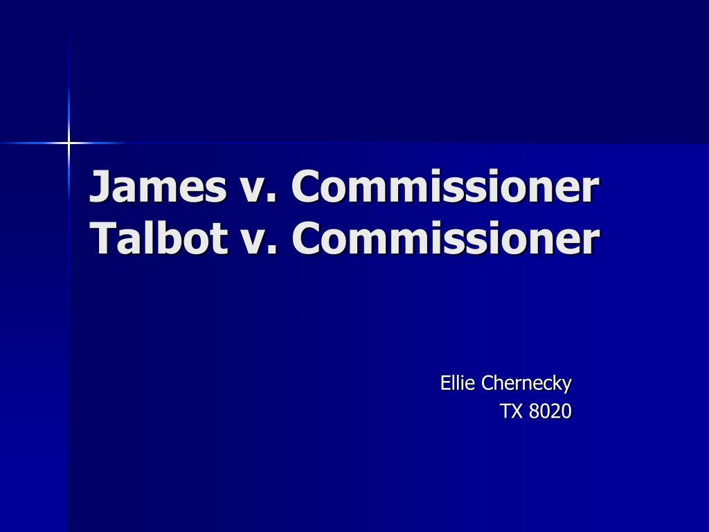 james v commissioner talbot v commissioner l.