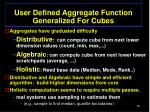 user defined aggregate function generalized for cubes
