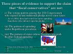 three pieces of evidence to support the claim that fiscal conservatives are not