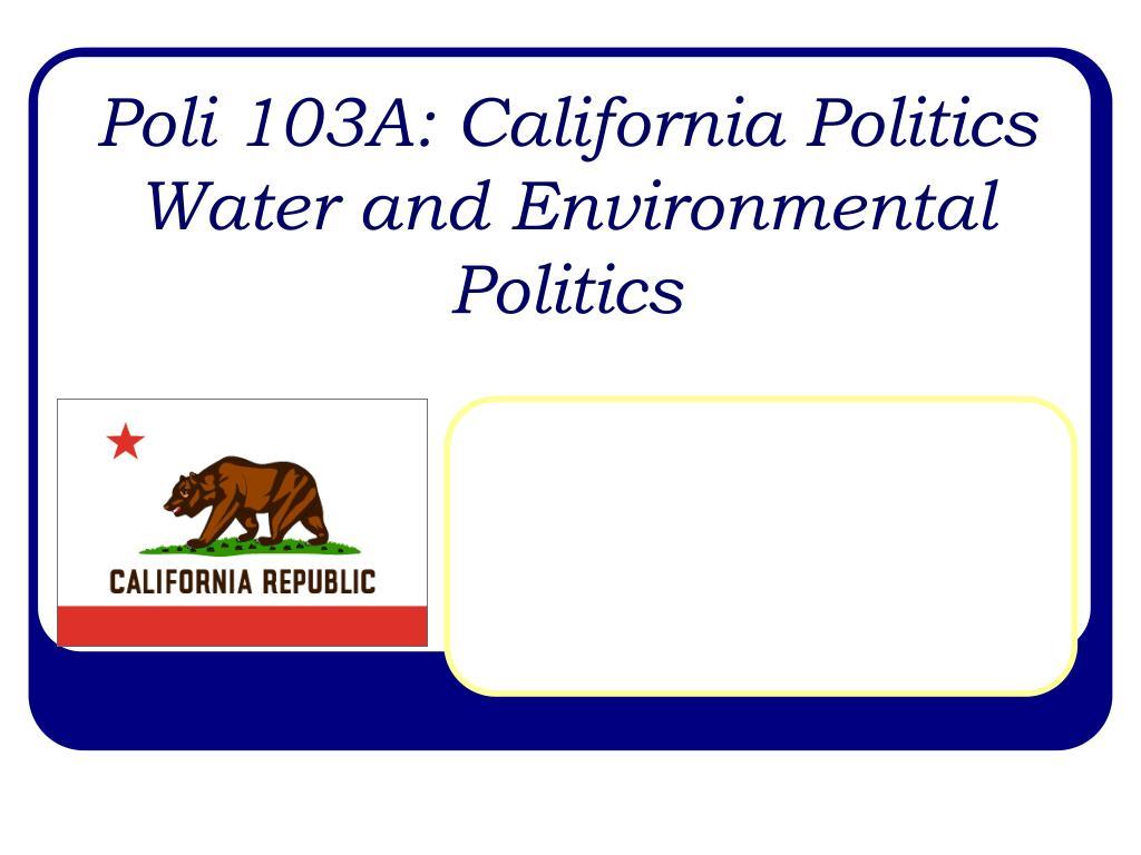 poli 103a california politics water and environmental politics l.
