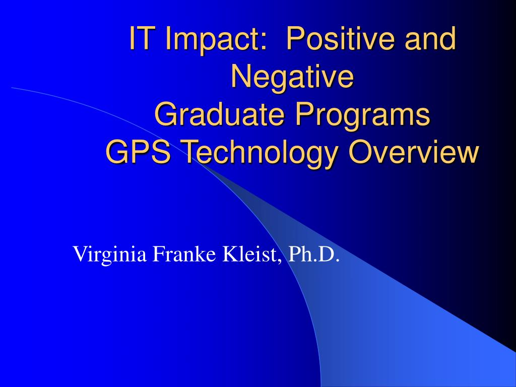 it impact positive and negative graduate programs gps technology overview l.