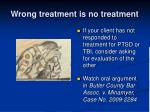wrong treatment is no treatment
