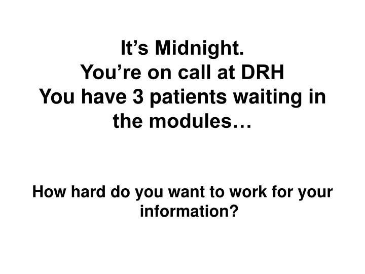 it s midnight you re on call at drh you have 3 patients waiting in the modules n.