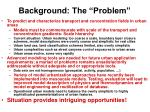 background the problem