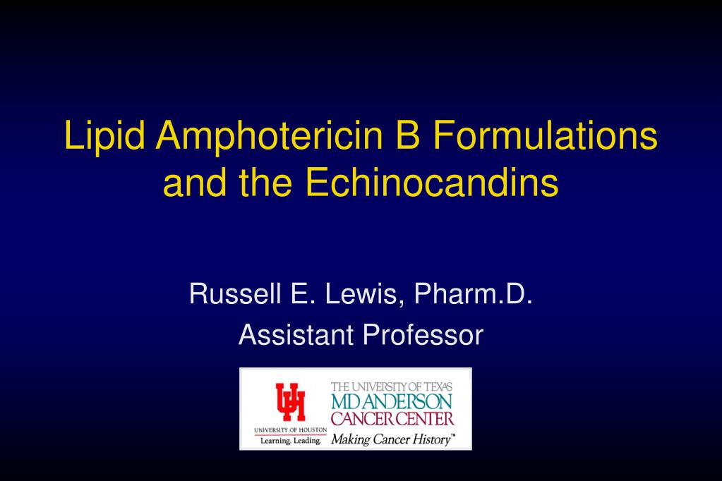 lipid amphotericin b formulations and the echinocandins l.