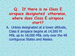 q if there is no class e airspace designated otherwise where does class e airspace start