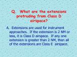 q what are the extensions protruding from class d airspace