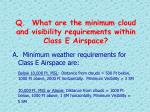 q what are the minimum cloud and visibility requirements within class e airspace