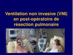 ventilation non invasive vni en post op ratoire de r section pulmonaire