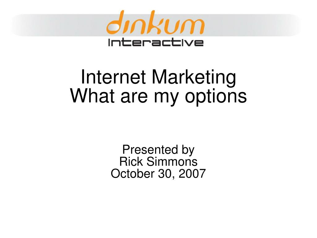 internet marketing what are my options presented by rick simmons october 30 2007 l.